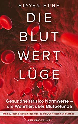 Die Blutwertlüge: Gesundheitsrisiko Normwerte - Die Wahrheit über Blutbefunde