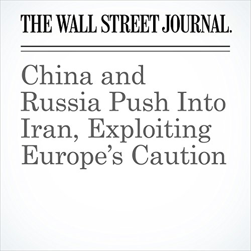 China and Russia Push Into Iran, Exploiting Europe's Caution copertina