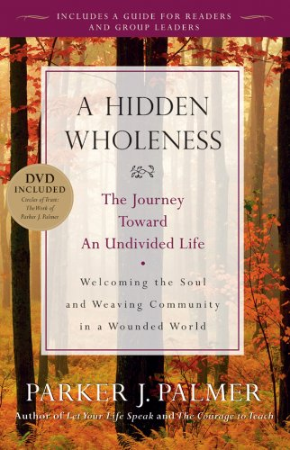 A Hidden Wholeness: The Journey Toward an Undivided Life by [Parker J. Palmer]