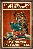 LINQWkk Cartel retro de aluminio con texto en inglés 'Owl That's What I Do I Read Books I Drink Tea And I Know Things para decoración de pared de café del hogar, 20 x 30 cm