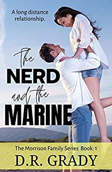 The Nerd and the Marine: Clean contemporary romance, with heartwarming nerds. (The Morrison Family Series Book 1) by [D.R. Grady]