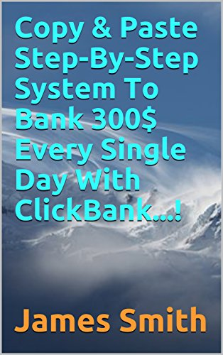 Copy & Paste Step-By-Step System To Bank 300$ Every Single Day With ClickBank...!