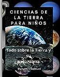 CIENCIAS DE LA TIERRA PARA NIÑOS: Todo sobre la Tierra y su naturaleza