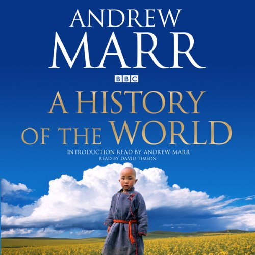 A History of the World                   By:                                                                                                                                 Andrew Marr                               Narrated by:                                                                                                                                 Andrew Marr,                                                                                        David Timson                      Length: 26 hrs and 28 mins     2,668 ratings     Overall 4.5