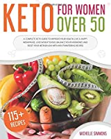 Keto For Women Over 50: A Complete Keto Guide to Improve Your Health, Live a Happy Menopause, Lose Weight Easily, Balance Your Hormones and Reset Your Metabolism with 115 Mouthwatering Recipes