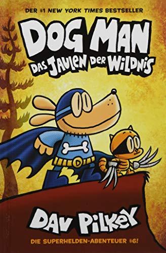 Dog Man 6: Das Jaulen der Wildnis - Kinderbücher ab 8 Jahre (DogMan Reihe)