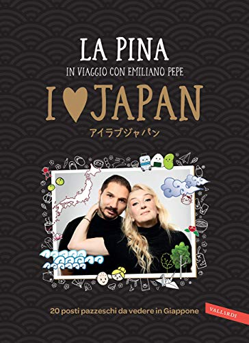 I love Japan. In viaggio con Emiliano Pepe. 20 posti pazzeschi da vedere in Giappone