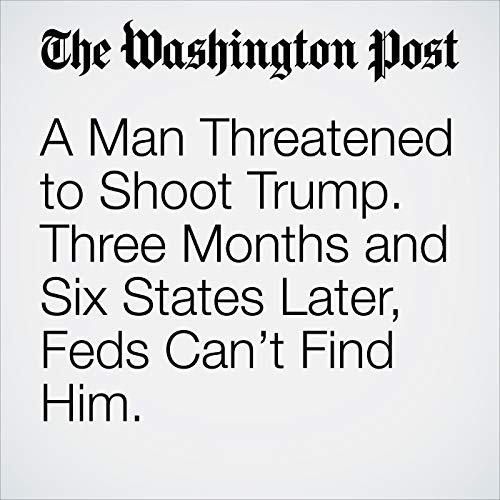 A Man Threatened to Shoot Trump. Three Months and Six States Later, Feds Can't Find Him. copertina
