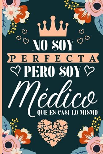 No soy perfecta pero soy Médico que es casi lo mismo: Una idea de regalo original, Diario y Journal Cuaderno de Notas A5, regalos originales para Médico, elegante y barato para mujeres que Médico