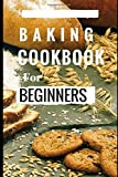 Baking Cookbook For Beginners: Easy And Delicious Bread, Cake Cookie And Baking Recipes For...