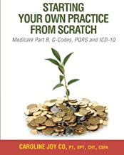 Starting your Own Practice from Scratch: Medicare Part B, G-Codes, PQRS and ICD-10