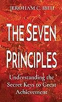 The Seven Principles: Understanding the Secret Keys to Great Achievement