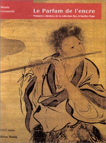 Le Parfum De l'Encre: Peintures Chinoises De La Collection (PARIS MUSEES)