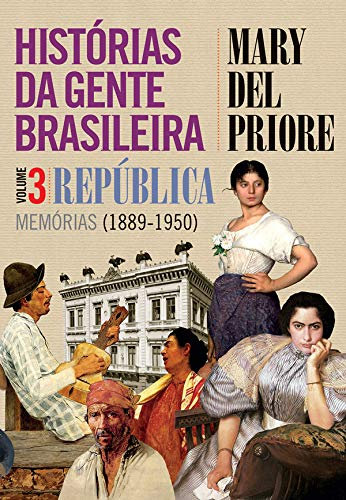 Histórias da gente brasileira - República: memórias (1889-1950) - Vol. 3