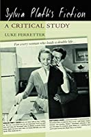 Sylvia Plath's Fiction: A Critical Study
