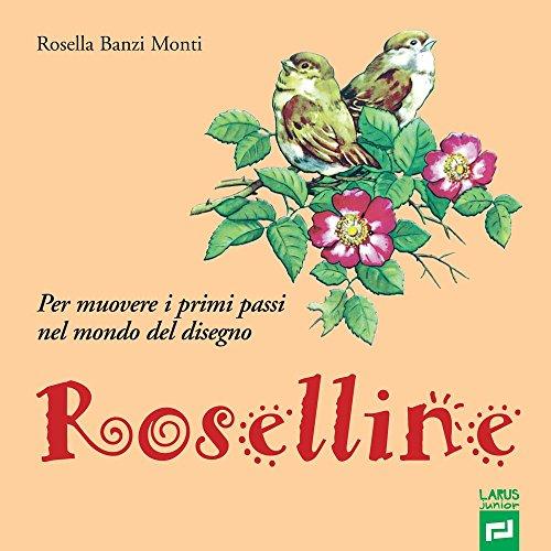 Roselline. Per muovere i primi passi nel mondo del disegno. Per la Scuola elementare. Ediz. per la scuola