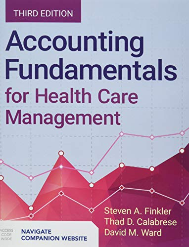 Compare Textbook Prices for Accounting Fundamentals for Health Care Management 3 Edition ISBN 9781284124934 by Finkler, Steven A.,Ward, David M.,Calabrese, Thad