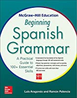 McGraw-Hill Education Beginning Spanish Grammar: A Practical Guide to 100+ Essential Skills