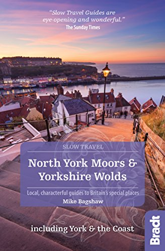 North York Moors & Yorkshire Wolds Including York & the Coast (Slow Travel): Local, characterful guides to Britain\'s Special Places (Bradt Slow Travel)