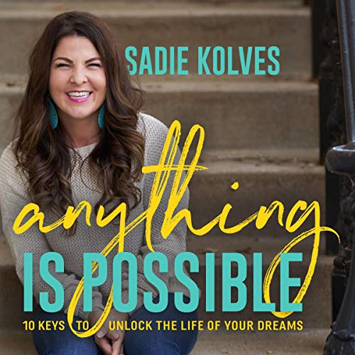 Anything Is Possible: 10 Keys to Unlock the Life of Your Dreams