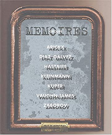 Groupe Mémoires : Arickx, Diaz Galvez, Hastaire, Kleinmann, Kuper, Vaughn-James, Zaborov