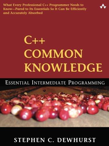 C++ Common Knowledge: Essential Intermediate Programming: Essential Intermediate Programming