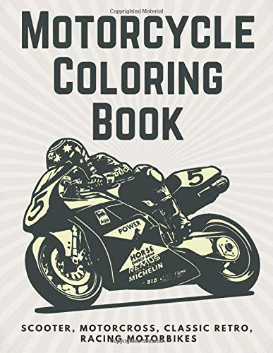 Motorcycle Coloring Book: Scooter, Motorcross, Classic Retro, Racing Motorbikes: Best Gift For Adults And Kids. Patterns For Relaxation And Stress ... Models Of Motorcycles For Boys And Girls.