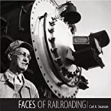 FACES OF RAILROADING: Portraits of America's greatest industry - Carl A. Swanson