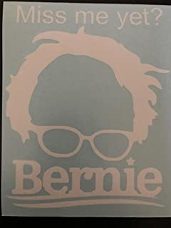 Bernie Sanders Miss Me Yet? Funny Decal Vinyl Sticker|Cars Trucks Vans Walls Laptop| White |5.5 x 4.5 in|LLI097