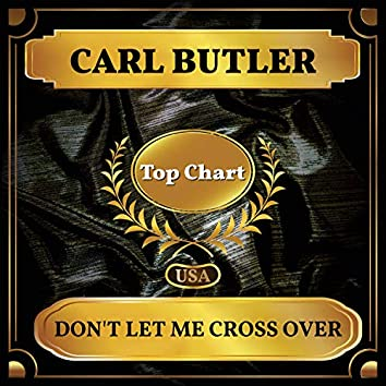 Don't Let Me Cross Over (Billboard Hot 100 - No 88)