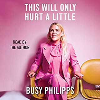 This Will Only Hurt a Little                   Written by:                                                                                                                                 Busy Philipps                               Narrated by:                                                                                                                                 Busy Philipps                      Length: 7 hrs and 56 mins     352 ratings     Overall 4.6