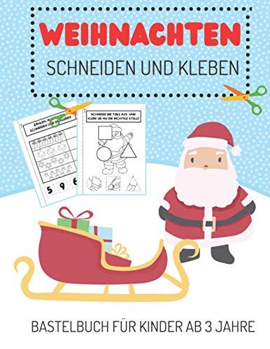 Weihnachten Schneiden und Kleben Bastelbuch für Kinder ab 3 Jahre: Aktivitätenheft für Kleinkinder von 3-6 Jahren, die Ausschneiden, Kleben und Malen Möchten; Tolles Weihnachtsgeschenk