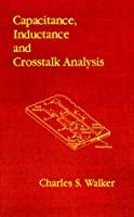 Capacitance, Inductance and Crosstalk Analysis (ARTECH HOUSE ANTENNAS AND PROPAGATION LIBRARY)