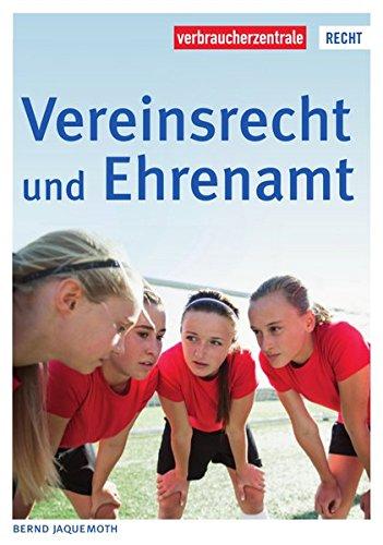 Vereinsrecht und Ehrenamt: Das Handbuch für alle Ehrenamtler