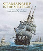 Seamanship in the Age of Sail: An Account of Shiphandling of the Sailing Man-O-War, 1600-1860