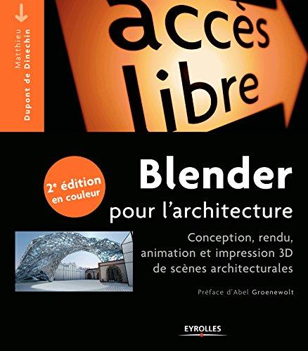 Blender pour l'architecture: Conception, rendu, animation et impression 3D de scènes architecturales - Nouvelle édition en couleur (Accès libre) (French Edition)