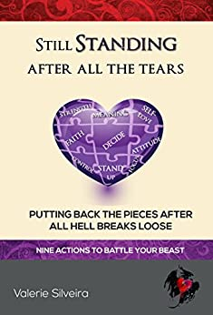 Still Standing After All the Tears: Putting Back the Pieces After All Hell Breaks Loose by [Valerie Silveira]