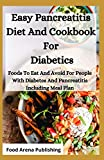 Easy Pancreatitis Diet And Cookbook For Diabetics: Foods To Eat And Avoid For People With Diabetes And Pancreatitis Including Meal Plan