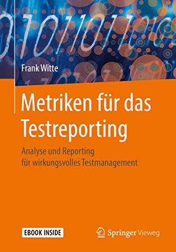Metriken für das Testreporting: Analyse und Reporting für wirkungsvolles...