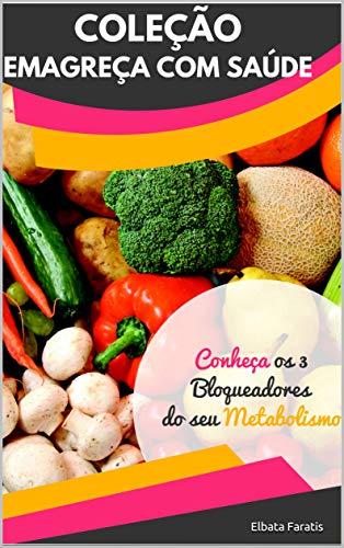 Os 3 Bloqueadores do Metabolismo: Acelere seu Metabolismo Hoje (Coleção Emagreça com Saúde) (Portuguese Edition)