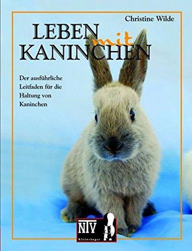 Leben mit Kaninchen: Der ausführliche Leitfaden für die Haltung von Kaninchen. (NTV Kleinsäuger)