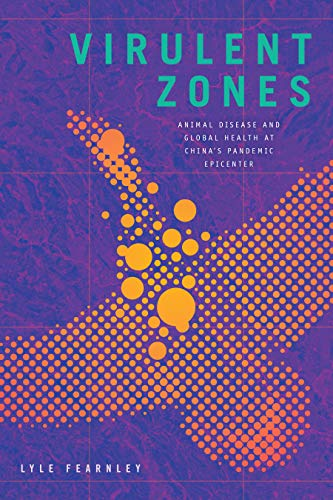 Virulent Zones: Animal Disease and Global Health at China's Pandemic Epicenter (Experimental Futures)