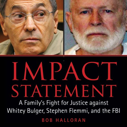 Impact Statement     A Family's Fight for Justice Against Whitey Bulger, Stephen Flemmi, and the FBI              By:                                                                                                                                 Bob Halloran                               Narrated by:                                                                                                                                 Christopher Kipiniak                      Length: 8 hrs and 39 mins     1 rating     Overall 4.0