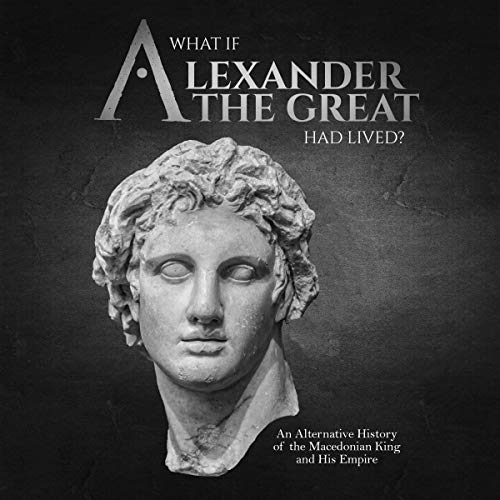 What If Alexander the Great Had Lived? Titelbild