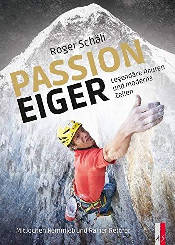 Roger Schäli - Passion Eiger: Legendäre Routen damals und heute (Alpinismus)