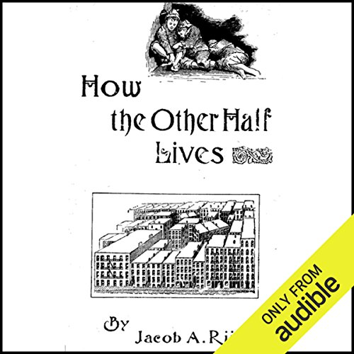 How the Other Half Lives                    By:                                                                                                                                 Jacob Riis                               Narrated by:                                                                                                                                 Danny Campbell                      Length: 9 hrs and 10 mins     Not rated yet     Overall 0.0