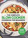 The Complete Slow Cooker Cookbook for Beginners: 600 Delicious Recipes That Prep Fast and Cook Slow
