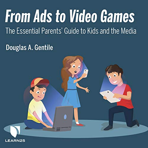 From Ads to Video Games: The Essential Parents' Guide to Kids and the Media audiobook cover art