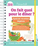 On fait quoi pour le dîner Spécial recettes légères Mémoniak 2018 - Spécial recettes légères : Une idée de recette légère pour le dîner, avec sa liste de courses, 12 mois, de janvier à décembre 2018