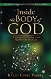 Inside the Body of God:: 13 Strategies for Thriving in the QUANTUM WORLD (QUANTUM ALIGNMENT SYSTEM Book Series) (Volume 1)